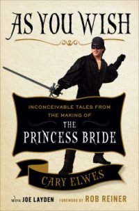 As You Wish by Cary Elwes book cover - beige background with photo of Cary Elwes dressed as the Dread Pirate Roberts with sword drawn