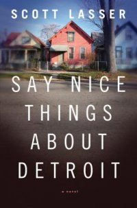Say Nice Things About Detroit by Scott Lasser book cover - photo of three neighborhood houses, one with a tree in the front