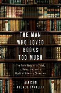 The Man who Loved Books too much by Allison Hoover Bartlett book cover - background of a bookshelf with gilded-covered books, silhouette of a man in a hat imposed on top