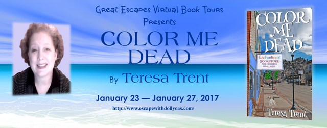 "Great Escapes Virtual Book Tours presents: Color Me Dead by Teresa Trent; January 23-January 27, 2017 - also includes a picture of the author, middle-aged woman with short brown hair and a picture of the cover which features the title and a look down a small town ""Main Street""."