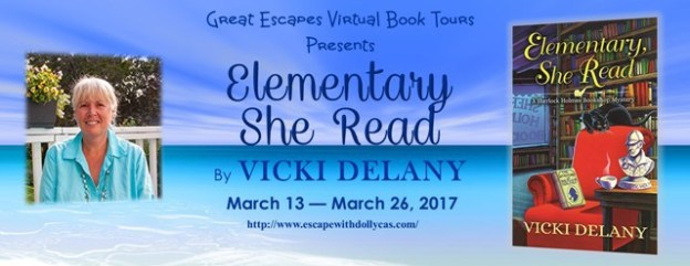 "Banner: Great Escapes Virtual Book Tours Presents ""Elementary, She Read"" by Vicki Delaney; March 13-March 26, 2017 - Includes Author photo and Book cover"