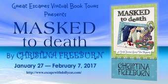 Masked to Death by Christina Freeburn Book Tour - January 27-February 7, 2017 - Picture of the book cover - green & blue background, Mardi Gras mask, picture of a torso in a tuxedo