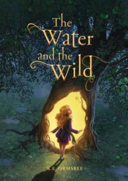 The Water and the Wild by K.E. Ormsbee book cover - Medium to large tree with large opening in trunk filled with bright light. Young girl with long blond hair and a periwinkle coat is standing poised to step into the opening.
