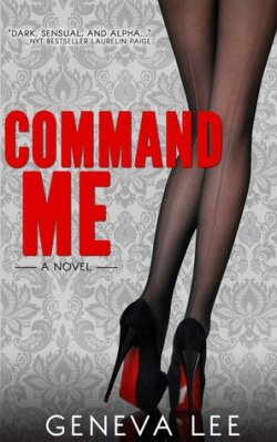 Command Me: A Novel by Geneva Lee - book cover has grey wallpapered background and a pair of long, thin legs in black stockings and high-heeled black shoes with a red bottom
