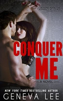 Conquer Me: A Novel by New York Times Bestselling Author, Geneva Lee - cover has grey wallpaper with a woman dressed in only a bra and underwear being pressed against the wall by a man with no shirt, just pants.
