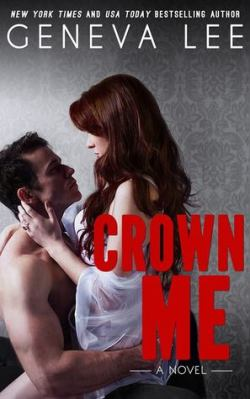 Crown Me: A Novel by New York Times and USA Today Bestselling Author Geneva Lee - grey patterned wallpaper background - shirtless male sitting with a woman dressed in a negligee straddling his lap.