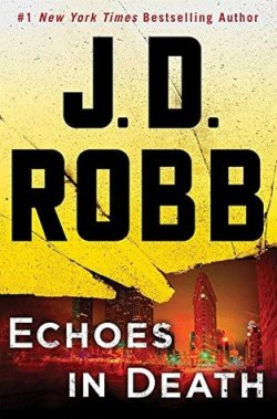 #1 New York Times Bestselling Author, J.D. Robb - Echoes in Death. Top half of the cover is yellow with black, red, and brown splatter - Bottom portion is a nighttime look at the Flatiron building and surrounding building in New York City