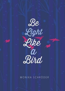 Book Cover: Be Light Like a Bird by Monika Schröder - Dark blue background with lighter blue trees and red birds on it