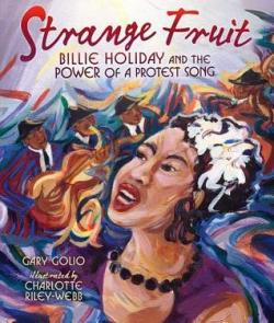Strange Fruit: Billie Holiday & the Power of a Protest Song by Gary Golio (author) and Charlotte Riley-Webb (illustrator) book cover - Brilliantly colored painting with Billie Holiday singing and being accompanied by musicians