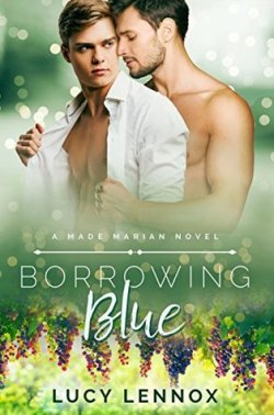 Book Cover: A Made Marian Novel - Borrowing Blue by Lucy Lennox. Green background with photo of a grapevine at bottom and two men standing together, one shirtless and the other with a shirt on but unbuttoned.
