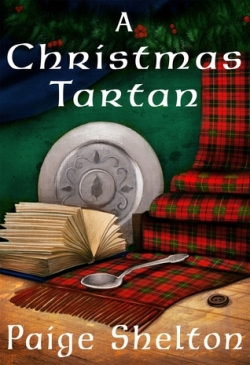 Book Cover: A Christmas Tartan by Paige Shelton - Dark green background with wooden counter - red, green & black plaid tartan scarf, silver plate etched with trees, silver spoon, brown button, and book on table - holly hanging in the bkgd.