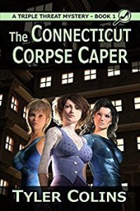 Book Cover: A Triple Threat Mystery - Book 1 - The Connecticut Corpse Caper by Tyler Colins - Three computer-generated women standing in front of a mansion or several story building