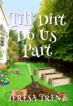 Book Cover: Till Dirt Do Us Part by Teresa Trent - illustration of a garden along the side of a house with three raised beds, a pile of dirt with a shovel in it and a dog in the background.