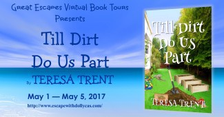Medium banner - Great Escapes Virtual Book Tours Presents: Till Dirt Do Us Part by Teresa Trent - May 1-May 5, 2017 - includes the book cover