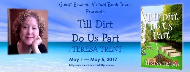 Large Banner: Great Escapes Virtual Book Tours Presents Till Dirt Do Us Part by Teresa Trent, May 1-May 5, 2017 - includes photo of the author and the book cover