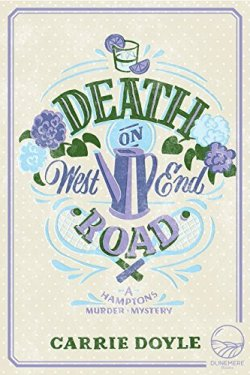 Book Cover: Death on West End Road - a Hamptons Murder Mystery by Carrie Doyle. Background is beige with little white dots, there's hydrangea flowers, a tea pot and a glass of liquid with lemon slices
