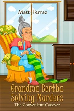 Book Cover: Grandma Bertha Solving Murders: The Convenient Cadaver - Setting is a bedroom or living room - blue striped wallpaper and hardwood floors - wooden cabinet and an elderly woman sitting in an overstuffed chair knitting