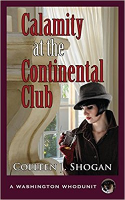 Book Cover: Calamity at the Continental Club by Colleen J. Shogan: A Washington Whodunit - a woman dressed in black with a fedora hat with a drink in hand standing in front of a window with cream shades