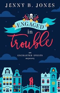 Book Cover: Engaged in Trouble, an Enchanted Events mystery by Jenny B Jones - Night sky background with a cityscape a silhouette of a couple standing on a bridge