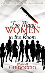 "Book Cover: Too Many Women in the Room by Joanne Guidoccio - ""Eight women - eight motives to kill a lecherous photographer"" - white background, silhouettes of 8 women with a knife dripping blood at the top."