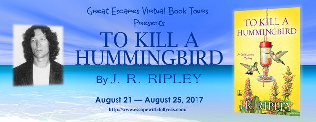 Large banner - Great Escapes Virtual Book Tours Presents - To Kill a Hummingbird by J.R. Ripley - August 21-August 25, 2017 - includes author photo and book cover
